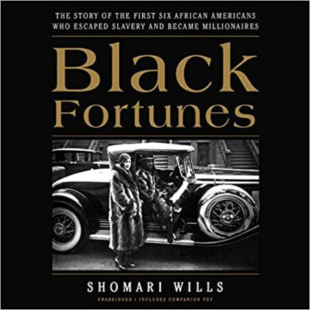 Black Fortunes- The Story of the First Six African Americans Who Escaped Slavery and Became Millionaires MinorityBZHub