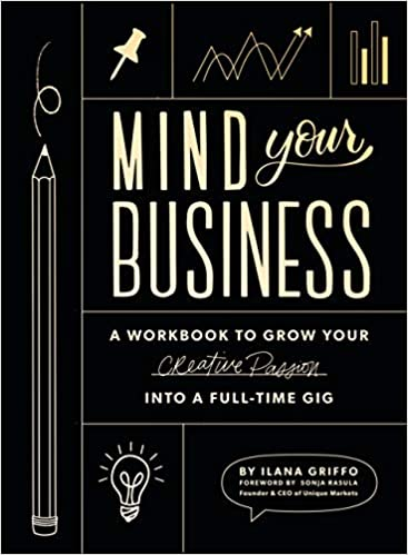 Mind Your BusinessA Workbook to Grow Your Creative Passion Into a Full-time Gig MinorityBZHub
