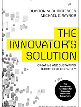 The Innovator's Solution- Creating and Sustaining Successful Growth MinorityBZHub